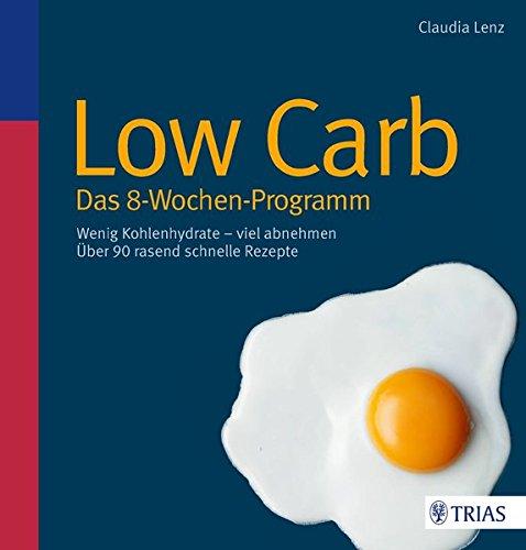 Low Carb - Das 8-Wochen-Programm: Wenig Kohlenhydrate - viel abnehmen