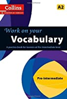 Work on Your Vocabulary: A Practice Book for Learners at Pre-Intermediate Level (Collins Work on Your) by Collins UK(2013-02-01)