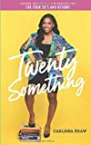 Twenty Something: Lessons, Reflections, and Survival Tips for Your 20s and Beyond