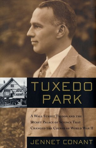 Tuxedo Park: Robert Oppenheimer and the Secret City of Los Alamos: A Wall Street Tycoon and the Secret Palace of Science That Changed the Course of World War II