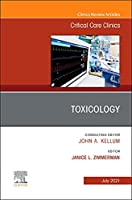 Toxicology, An Issue of Critical Care Clinics (Volume 37-3) (The Clinics: Internal Medicine, Volume 37-3)