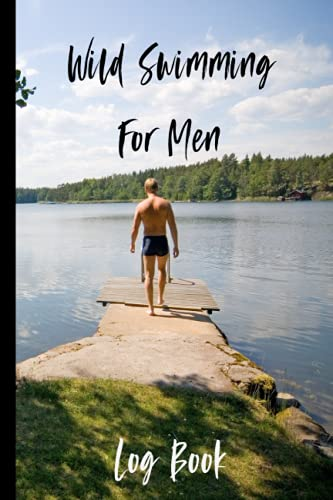 Wild Swimming For Men Log Book: Journal Notebook To Record Outdoors Wild Swim Adventures