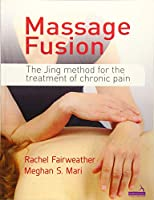 Massage Fusion: The Jing Method for the Treatment of Chronic Pain