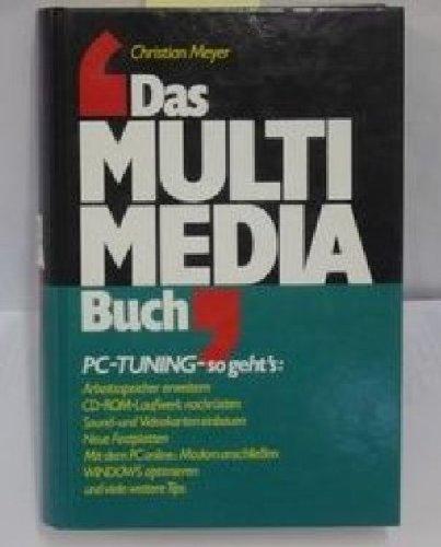 Das Multimedia-Buch : [PC-Tuning - so geht's: Arbeitsspeicher erweitern, CD-ROM-Laufwerk nachrüsten, Sound- und Videokarten ein
