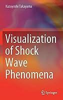 Visualization of Shock Wave Phenomena