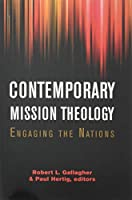 Contemporary Mission Theology: Engaging the Nations: Essays in Honor of Charles E. Van Engen (American Society of Missiology)