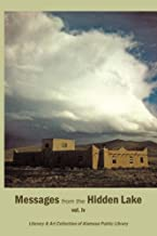 Messages from the Hidden Lake vol. Iv.: Literary & Art Collection of the Alamosa Public Library