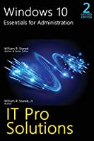 Windows 10, Essentials for Administration, Professional Reference, 2nd Edition (It Pro Solutions)