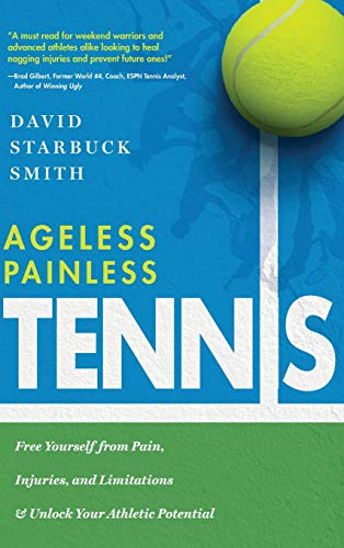 Compare Textbook Prices for Ageless Painless Tennis: Free Yourself from Pain, Injuries, and Limitations & Unlock Your Athletic Potential  ISBN 9781633939721 by Smith, David Starbuck