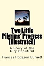 Two Little Pilgrims' Progress (Illustrated): A Story of the City Beautiful