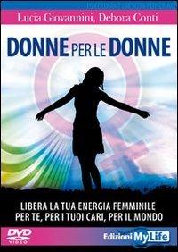 Donne per le donne. Libera la tua energia femminile per te, per i tuoi cari, per il mondo. Con 2 DVD
