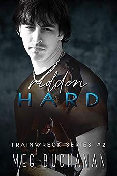 Ridden Hard (Train Wreck Book 2) by [Meg Buchanan]