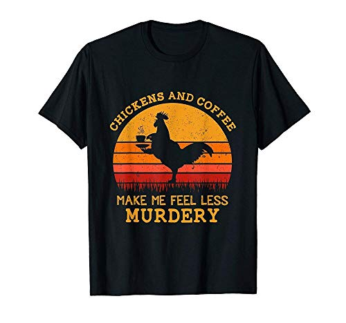 Chickens and Coffee Make Me Feel Less Murdery Vintage Shirt Vintage Men...