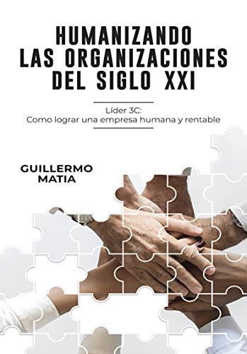 Humanizando las organizaciones del siglo XXI: Líder 3C: Como lograr una empresa humana y rentable