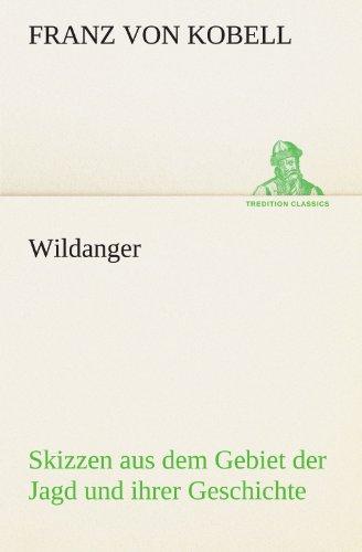 Wildanger: Skizzen aus dem Gebiet der Jagd und ihrer Geschichte (TREDITION CLASSICS)
