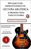 100 EJERCICIOS IMPRESCINDIBLES DE LECTURA MELÓDICA A PRIMERA VISTA PARA GUITARRA: LIBRO 1 (CON ENLACE DE DESCARGA DE AUDIOS)