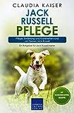 Jack Russell Pflege: Pflege, Ernährung und Krankheiten rund um Deinen Jack Russell (Jack Russell Terrier, Band 3)