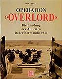 Operation Overlord: Die Landung der Alliierten in der Normandie 1944 - Tony Hall
