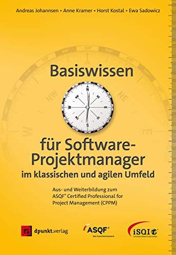 Basiswissen für Softwareprojektmanager im klassischen und agilen Umfeld: Aus- und Weiterbildung zum ASQF® Certified Professional for Project Management (CPPM)