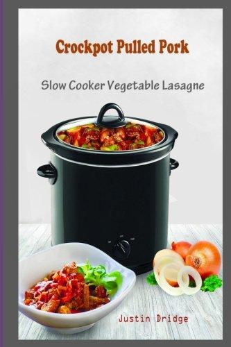 Crockpot Pulled Pork: Slow Cooker Vegetable Lasagne