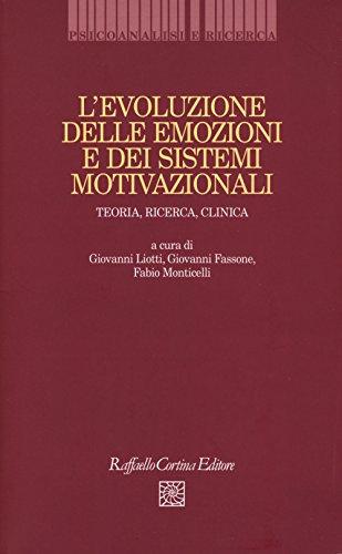 L'evoluzione delle emozioni e dei sistemi motivazionali. Teoria, ricerca, clinica