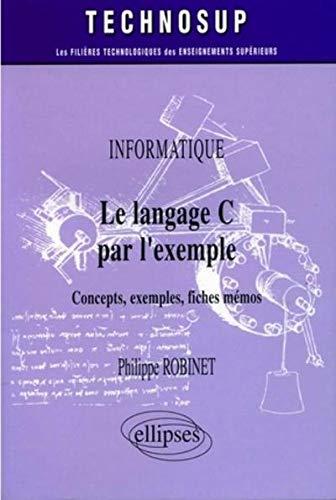 Le langage C par l'exemple : Concepts, exemples, fiches mémos