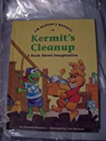 Jim Henson's muppets in Kermit's cleanup: A book about imagination (Values to grow on) 0717282899 Book Cover