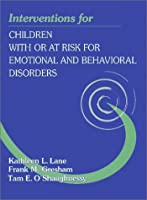 Interventions for Children With or At-Risk for Emotional and Behavioral Disorders (Interventions That Work)