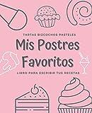 Mis Postres Favoritos: Cuaderno XL Para Escribir Tus Recetas de Repostería; color: Fresa