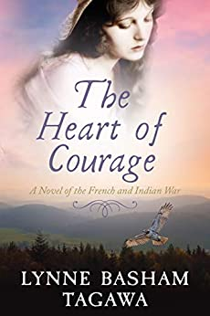 The Heart of Courage: A Novel of the French and Indian War (the Russells Book 2) by [Lynne Tagawa]