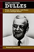 John Foster Dulles: Piety, Pragmatism, and Power in U.S. Foreign Policy (Biographies in American Foreign Policy) by Richard H. Immerman(1998-11-01)