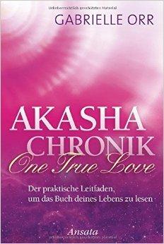Akasha-Chronik. One True Love: Der praktische Leitfaden, um das Buch deines Lebens zu lesen von Gabrielle Orr ,,Wulfing von Rohr (Übersetzer) ( 18. Mai 2015 )