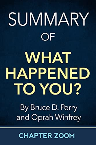 Summary of What Happened to You? by Bruce D. Perry and Oprah Winfrey (Self-Help Summaries)