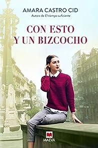 Con esto y un bizcocho: Una novela feel-good, positiva y tierna ambientada en la ciudad de Vigo par Amara Castro Cid