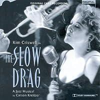 The Slow Drag: A Jazz Musical (1997 Original Cast)