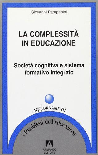 La complessità in educazione. Società cognitiva e sistema formativo integrato