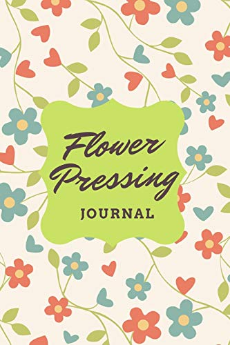 Flower Pressing Journal: Floral and Bloom Keepsake for Creatives