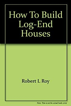 How to build log-end houses 0847316084 Book Cover