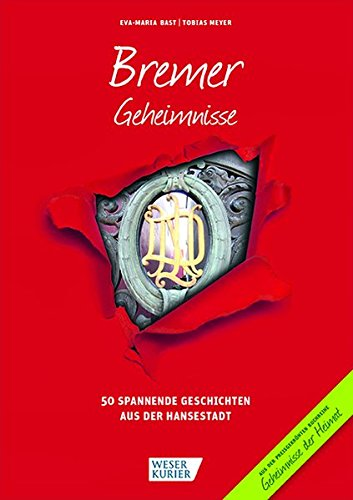 Bremer Geheimnisse: 50 Spannende Geschichten aus der Hansestadt (Geheimnisse der Heimat / 50 Spannende Geschichten)