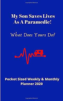 My Son Saves Lives As A Paramedic! What Does Your Do? | Weekly & Monthly Pocket Sized Planner 2020: Ideal gift for proud parents of paramedics | 72 pages pocket sized 5 x 8 from Independently published