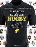 Rugby, maillots et écussons : Histoires et annecdotes de Jean-Luc Labourdette ,Benoît Kerjean ( 20 août 2015 )