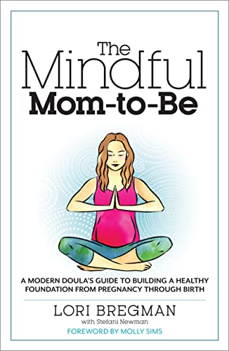 Product Image of the The Mindful Mom-To-Be: A Modern Doula's Guide to Building a Healthy Foundation...