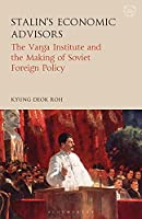 Stalin's Economic Advisors: The Varga Institute and the Making of Soviet Foreign Policy (Library of Modern Russia)