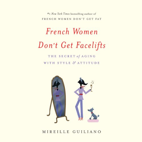French Women Don't Get Facelifts audiobook cover art
