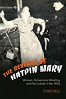 The Revenge of Hatpin Mary: Women, Professional Wrestling And Fan Culture in the 1950s