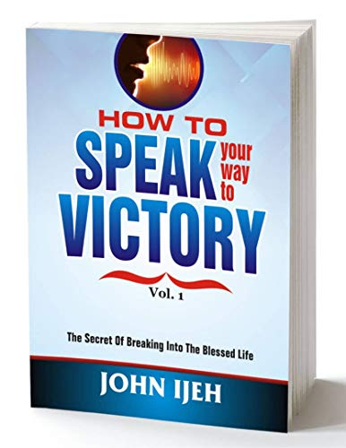 HOW TO SPEAK YOUR WAY TO VICTORY : The Secret of Breaking into the Blessed Life (English Edition)