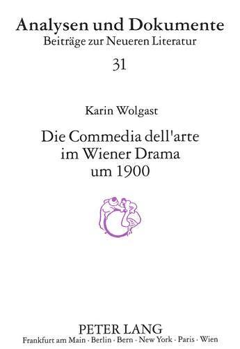 Die Comedia Dell'arte Im Wiener Drama Um 1900: 31 (Analysen Und Dokumente)