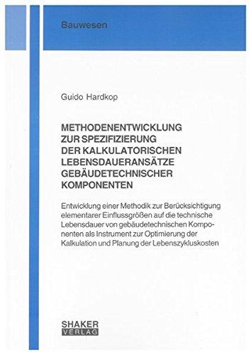 METHODENENTWICKLUNG ZUR SPEZIFIZIERUNG DER KALKULATORISCHEN LEBENSDAUERANSÄTZE GEBÄUDETECHNISCHER KOMPONENTEN: Entwicklung einer Methodik zur ... (Berichte aus dem Bauwesen)