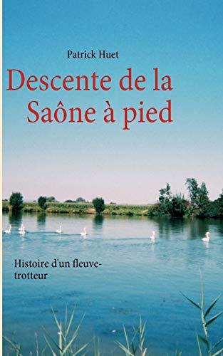 Descente de la Saône à pied : Histoire d'un Fleuve-trotteur