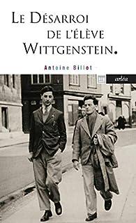 Le Désarroi de l'élève Wittgenstein par Antoine Billot